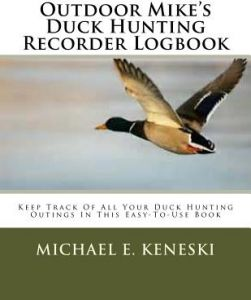 Outdoor Mike's Duck Hunting Recorder Logbook: Keep Track of All Your Duck Hunting Outings in This Easy-To-Use Book by Michael E. Keneski - Paperback