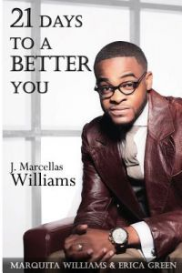 21 Days to a Better You by J. Marcellas Williams, Marquita D. Williams, Erica N. Green - Paperback