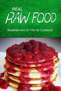 books food food lovers diet real raw food breakfast and on the go cookbook raw diet cookbook for the raw lifestyle by real raw food combo books paperback forumfinder Gallery