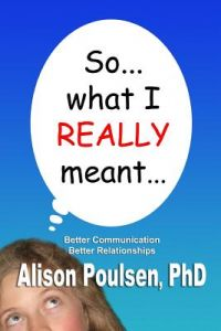 So... What I Really Meant...: Better Communication Better Relationships by Alison Poulsen Phd - Paperback