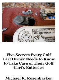 5 Secrets Every Golf Cart Owner Needs to Know to Take Care of Their Golf Cart's Batteries by MR Michael K. Rosenbarker - Paperback