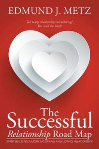 The Successful Relationship Road Map: Start Building a More Satisfying and Loving Relationship by Edmund J. Metz - Paperback