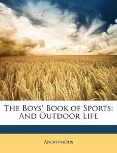 The Boys' Book of Sports: And Outdoor Life by Anonymous - Paperback