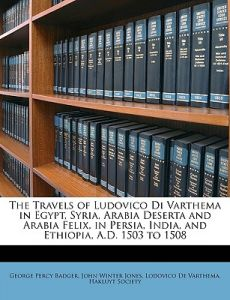The Travels of Ludovico Di Varthema in Egypt, Syria, Arabia Deserta and Arabia Felix, in Persia, India, and Ethiopia, A.D. 1503 to 1508 by George Percy Badger, John Winter Jones, Society Hakluyt Society - Paperback
