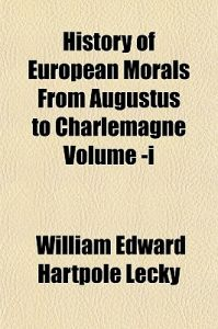 History of European Morals from Augustus to Charlemagne Volume -I by William Edward Hartpole Lecky - Paperback