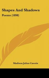 Shapes and Shadows: Poems (1898) by Madison Julius Cawein - Hardcover