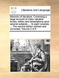 Memoirs of Literature. Containing a Large Account of Many Valuable Books, Letters and Dissertations Upon Several Subjects, ... in Eight Volumes. ... t by Multiple Contributors - Paperback