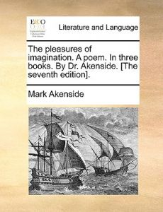 The Pleasures of Imagination. a Poem. in Three Books. Dr. Akenside. [The Seventh Edition]. by Mark Akenside - Paperback