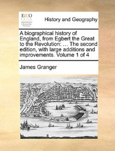 A   Biographical History of England, from Egbert the Great to the Revolution: The Second Edition, with Large Additions and Improvements. Volume 1 of 4 by James Granger - Paperback