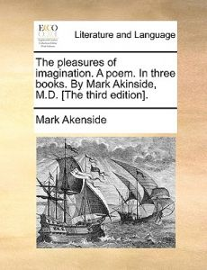 The Pleasures of Imagination. a Poem. in Three Books. Mark Akinside, M.D. [The Third Edition]. by Mark Akenside - Paperback