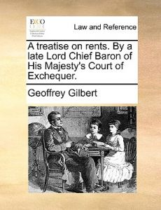 A Treatise on Rents. a Late Lord Chief Baron of His Majesty's Court of Exchequer. by Geoffrey Gilbert - Paperback