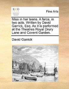 Miss in Her Teens. a Farce, in Two Acts. Written David Garrick, Esq. as It Is Performed at the Theatres Royal Drury Lane and Covent Garden. by David Garrick - Paperback