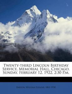 Twenty-Third Lincoln Birthday Service, Memorial Hall, Chicago, Sunday, February 12, 1922, 2: 30 P.M. by William Eleazar 1861 Barton - Paperback
