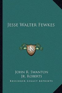 Jesse Walter Fewkes by John R. Swanton, Jr. F. H. H. Roberts - Paperback