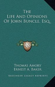 The Life and Opinions of John Buncle, Esq. by Thomas Amory, Ernest a. Baker - Hardcover