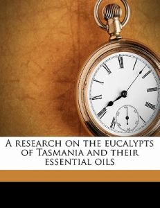 A Research on the Eucalypts of Tasmania and Their Essential Oils by Henry George Smith, Richard Thomas Baker - Paperback