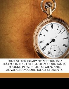 Joint Stock Company Accounts; A Textbook for the Use of Accountants, Bookkeepers, Business Men, and Advanced Accountancy Students by David Hoskins - Paperback
