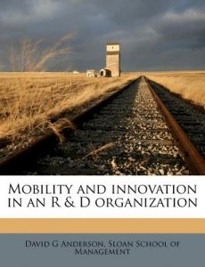 Mobility and Innovation in an R & D Organization by David G. Anderson, Sloan School of Management - Paperback