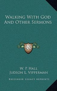 Walking with God and Other Sermons by W. P. Hall, Wayne Williams, Judson L. Vipperman - Hardcover
