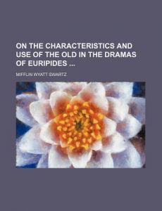 On the Characteristics and Use of the Old in the Dramas of Euripides by Mifflin Wyatt Swartz - Paperback