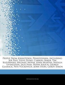 Articles on People from Johnstown, Pennsylvania, Including: Joe Pass, Steve Ditko, Carroll Baker, Tim Kazurinsky, Michael Novak, John Murtha, Natalia by Hephaestus Books - Paperback