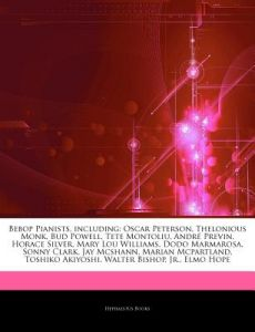 Articles on Bebop Pianists, Including: Oscar Peterson, Thelonious Monk, Bud Powell, Tete Montoliu, Andr Previn, Horace Silver, Mary Lou Williams, Dodo by Hephaestus Books - Paperback