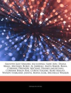 Articles on Smooth Jazz Singers, Including: Sade Adu, Diana Krall, Michael Buble, Al Jarreau, Anita Baker, Basia, Corinne Drewery, Michael Franks (Mus by Hephaestus Books - Paperback