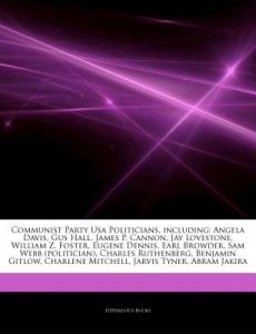 Articles on Communist Party USA Politicians, Including: Angela Davis, Gus Hall, James P. Cannon, Jay Lovestone, William Z. Foster, Eugene Dennis, Earl by Hephaestus Books - Paperback