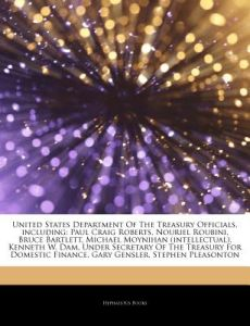 Articles on United States Department of the Treasury Officials, Including: Paul Craig Roberts, Nouriel Roubini, Bruce Bartlett, Michael Moynihan (Inte by Hephaestus Books - Paperback
