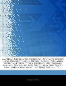 Articles on American Billionaires, Including: Bill Gates, George Lucas, Howard Hughes, Michael Milken, Paul Allen, Rupert Murdoch, Steven Spielberg, S by Hephaestus Books - Paperback