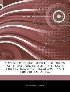 Articles on Advanced Micro Devices Products, Including: X86-64, AMD Core Math Library, Imageon, Framewave, AMD Firestream, Agesa by Hephaestus Books - Paperback