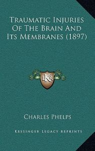 Traumatic Injuries of the Brain and Its Membranes (1897) by Charles Phelps - Hardcover