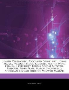 Articles on Jewish Ceremonial Food and Drink, Including: Matzo, Passover Seder, Kiddush, Kosher Wine, Challah, Charoset, Karpas, Seudat Mitzvah, Passo by Hephaestus Books - Paperback