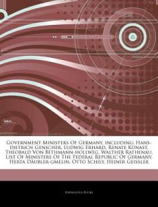 Government Ministers of Germany, Including: Hans-Dietrich Genscher, Ludwig Erhard, Renate K Nast, Theobald Von Bethmann-Hollweg, Walther Rathenau, Lis by Hephaestus Books - Paperback