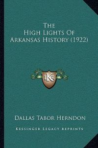 The High Lights of Arkansas History (1922) by Dallas Tabor Herndon - Paperback