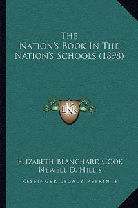 The Nation's Book in the Nation's Schools (1898) by Elizabeth Blanchard Cook, Newell D. Hillis - Paperback