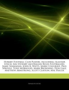 Articles on Hobart Football Club Players, Including: Alastair Lynch, Ian Stewart (Australian Rules Footballer), Jamie Shanahan, John K. Watts, Mark Co by Hephaestus Books - Paperback