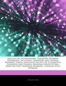 Articles on International Transport Workers' Federation, Including: Transport and General Workers' Union, Associated Society of Locomotive Engineers a by Hephaestus Books - Paperback