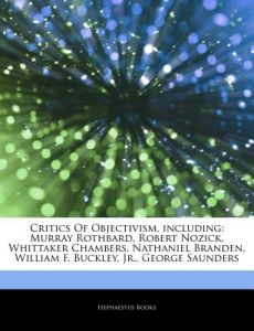 Articles on Critics of Objectivism, Including: Murray Rothbard, Robert Nozick, Whittaker Chambers, Nathaniel Branden, William F. Buckley, Jr., George by Hephaestus Books - Paperback