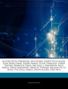 Articles on Actors with Dwarfism, Including: Herv Villechaize, Josh Ryan Evans, Kenny Baker, Peter Dinklage, Verne Troyer, Warwick Davis, Michael J. A by Hephaestus Books - Paperback