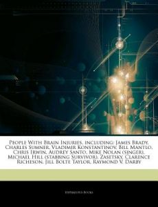 Articles on People with Brain Injuries, Including: James Brady, Charles Sumner, Vladimir Konstantinov, Bill Mantlo, Chris Irwin, Audrey Santo, Mike No by Hephaestus Books - Paperback