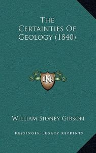 The Certainties of Geology (1840) by William Sidney Gibson - Hardcover