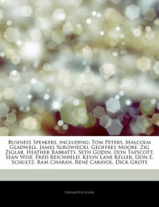Articles on Business Speakers, Including: Tom Peters, Malcolm Gladwell, James Surowiecki, Geoffrey Moore, Zig Ziglar, Heather Rabbatts, Seth Godin, Do by Hephaestus Books - Paperback