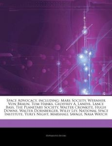 Articles on Space Advocacy, Including: Mars Society, Wernher Von Braun, Tom Hanks, Geoffrey A. Landis, Lance Bass, the Planetary Society, Walter Cronk by Hephaestus Books - Paperback