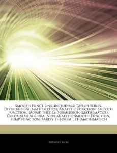 Articles on Smooth Functions, Including: Taylor Series, Distribution (Mathematics), Analytic Function, Smooth Function, Morse Theory, Submersion (Math by Hephaestus Books - Paperback
