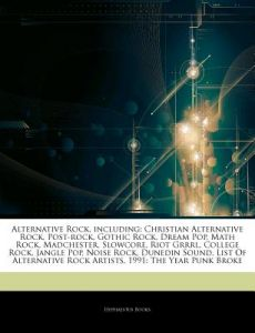 Articles on Alternative Rock, Including: Christian Alternative Rock, Post-Rock, Gothic Rock, Dream Pop, Math Rock, Madchester, Slowcore, Riot Grrrl, C by Hephaestus Books - Paperback