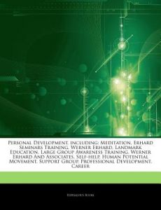 Articles on Personal Development, Including: Meditation, Erhard Seminars Training, Werner Erhard, Landmark Education, Large Group Awareness Training, by Hephaestus Books - Paperback