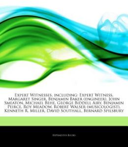Articles on Expert Witnesses, Including: Expert Witness, Margaret Singer, Benjamin Baker (Engineer), John Smeaton, Michael Behe, George Biddell Airy, by Hephaestus Books - Paperback