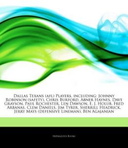 Articles on Dallas Texans (Afl) Players, Including: Johnny Robinson (Safety), Chris Burford, Abner Haynes, Dave Grayson, Paul Rochester, Len Dawson, E by Hephaestus Books - Paperback