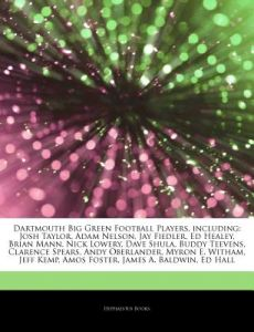Articles on Dartmouth Big Green Football Players, Including: Josh Taylor, Adam Nelson, Jay Fiedler, Ed Healey, Brian Mann, Nick Lowery, Dave Shula, Bu by Hephaestus Books - Paperback